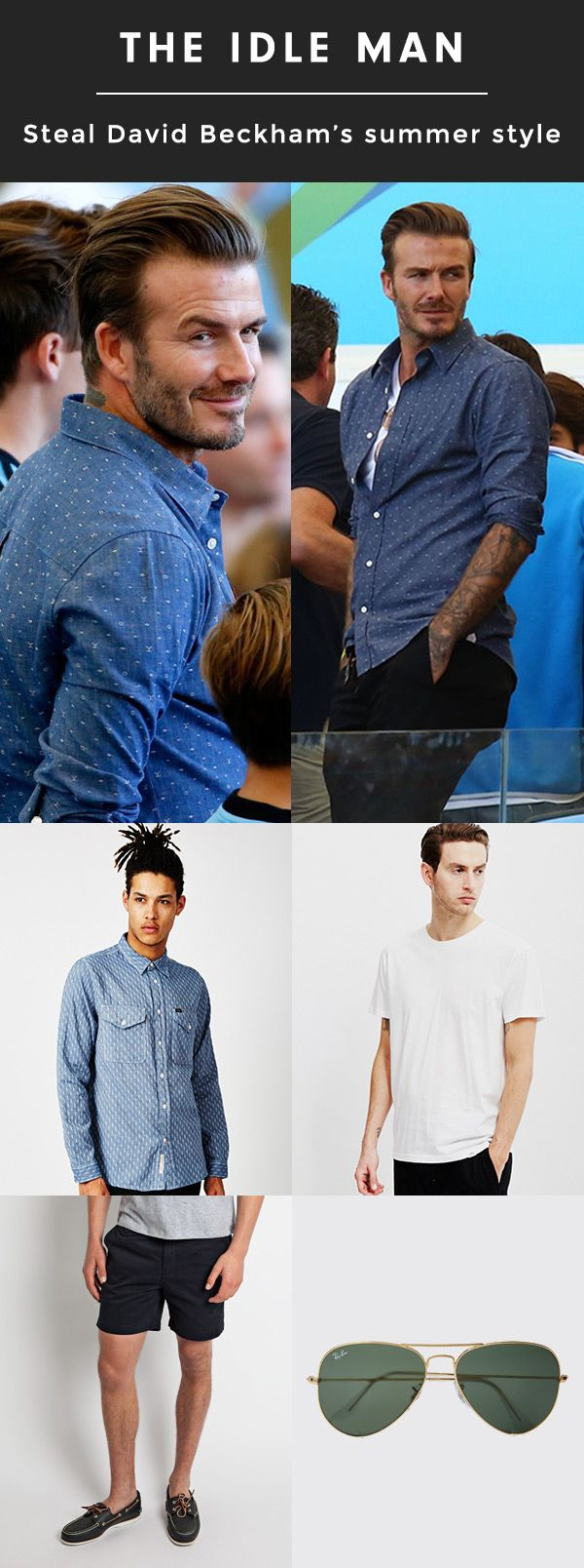 Click to shop David Beckham's look for an effortlessly cool summer style. Layer a blue shirt over a simple white t-shirt, throw on some black chino shorts and add a pair of Ray Bans Aviators to finish this chilled out look. http://theidleman.com/inspiration/pinterest-grid-6.html