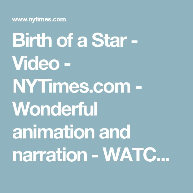 Birth of a Star - Video - NYTimes.com - Wonderful animation and narration - WATCH!!!