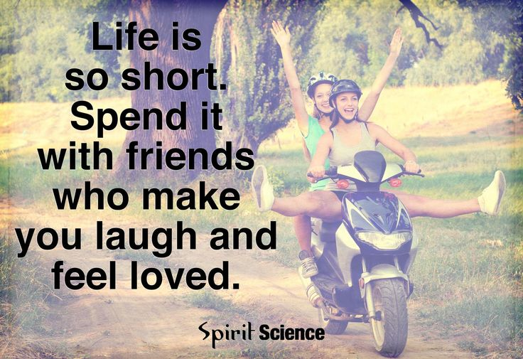 Life Is So Short. Spend It With Friends Who Make You Laugh
