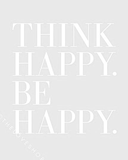 think happy. be happy. // quoteWords Of Wisdom, Happy Thoughts, Toys Inspiration Jewelry, Quotes About Clothing, Happy Quotes, Happy Life Quotes, Living, Inspiration Quotes, White Quotes