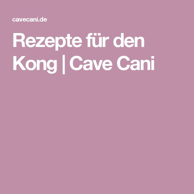 Rezepte für den Kong | Cave Cani