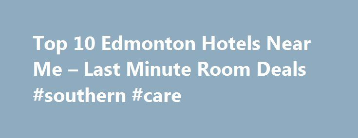 Top 10 Edmonton Hotels Near Me – Last Minute Room Deals #southern #care http://hotel.nef2.com/top-10-edmonton-hotels-near-me-last-minute-room-deals-southern-care/  #edmonton motels # Last minute rooms in Edmonton, Alberta Find last minute Edmonton hotel rooms near me Let Hotels.com help you find hotels near you in Edmonton. If you're travelling to Edmonton tonight or tomorrow, or are just looking for a room last minute, take a look at the deals we have for you here. […]