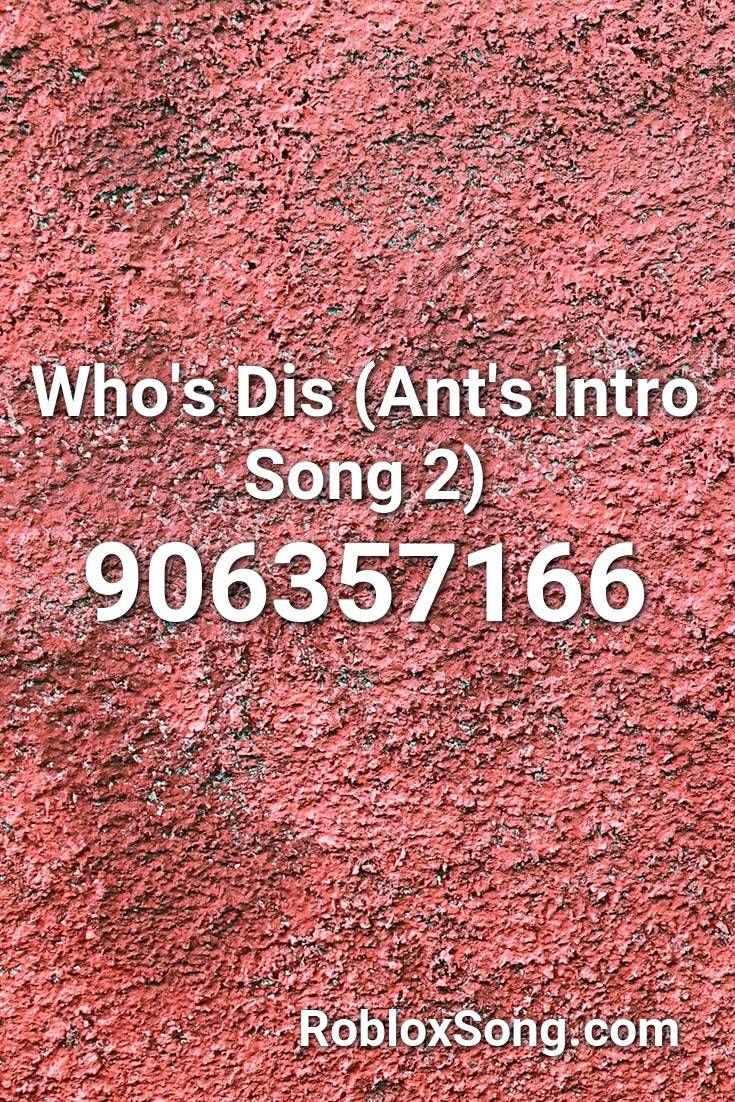 Who S Dis Ant S Intro Song 2 Roblox Id Roblox Music Codes In