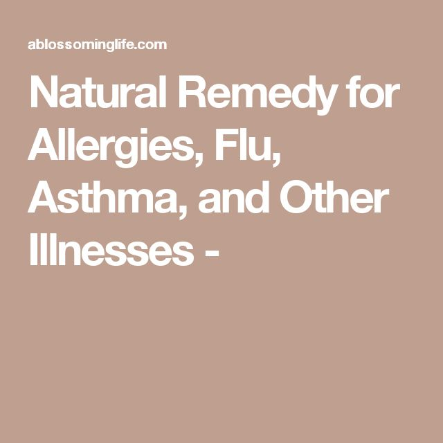 Natural Remedy for Allergies, Flu, Asthma, and Other Illnesses -