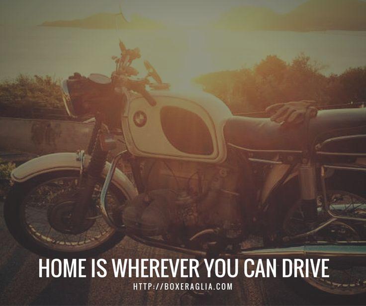 HOME IS WHEREVER YOU CAN DRIVE   http://boxeraglia.com #moto #bmw #motorcycle #frasi #quotes #boxeraglia #boxerbmw #bmwmotorcycle #bmwmotorrad #bmwboxerplace #bmwboxer