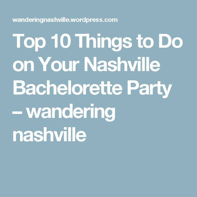 Top 10 Things to Do on Your Nashville Bachelorette Party – wandering nashville