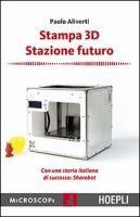 Stampa 3D : stazione futuro / Paolo Aliverti