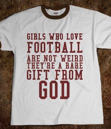 GIRLS WHO LOVE FOOTBALL I want this shirt and football season back