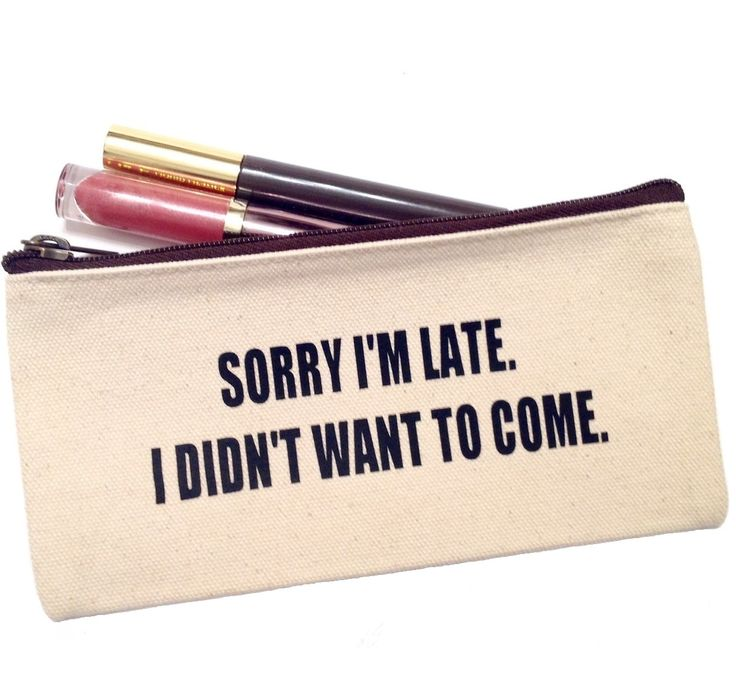 Shop for our Sorry I'm Late. I Didn't Want To Come make up bag.  Just what you need for all you beauty essentials & cosmetics.