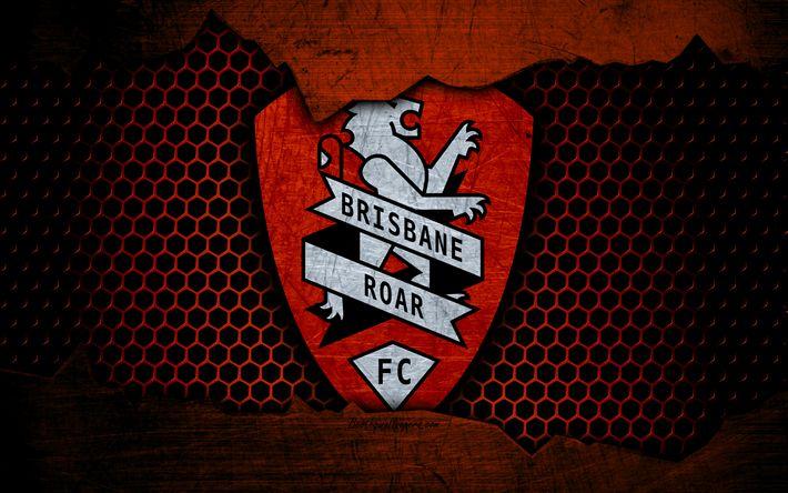 Download wallpapers Brisbane Roar, 4k, logo, A-League, soccer, football club, Australia, grunge, metal texture, Brisbane Roar FC