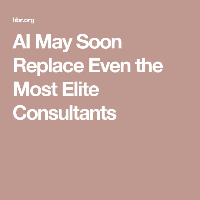 AI May Soon Replace Even the Most Elite Consultants