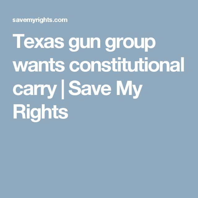 Texas gun group wants constitutional carry   Save My Rights