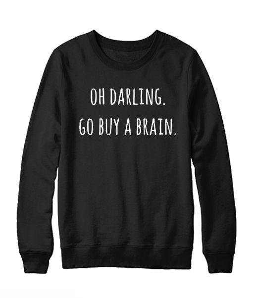 Oh Darling Go buy A Brain Sweatshirt