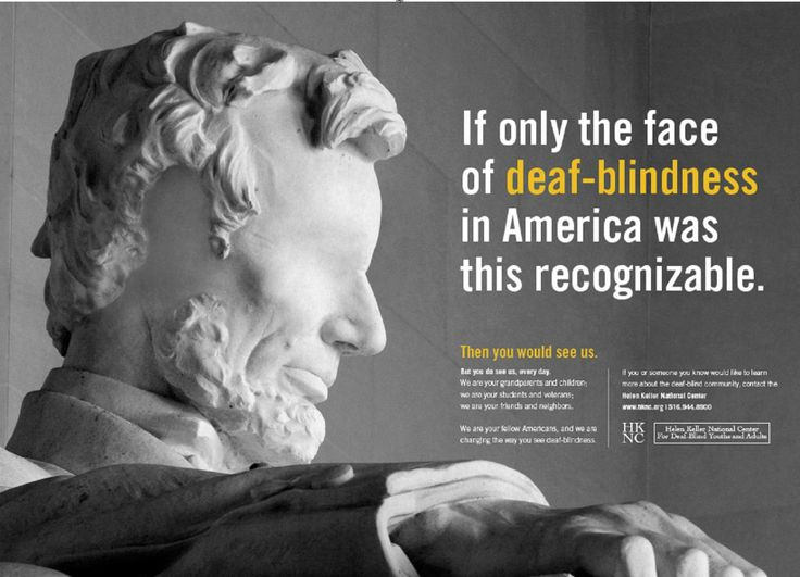 Deaf Blind Awareness poster design campaign: Lincoln without eyes and ears via the HKNC. Very direct and very moving, sadly very true that few are aware of the people who make up the DB community and their needs.