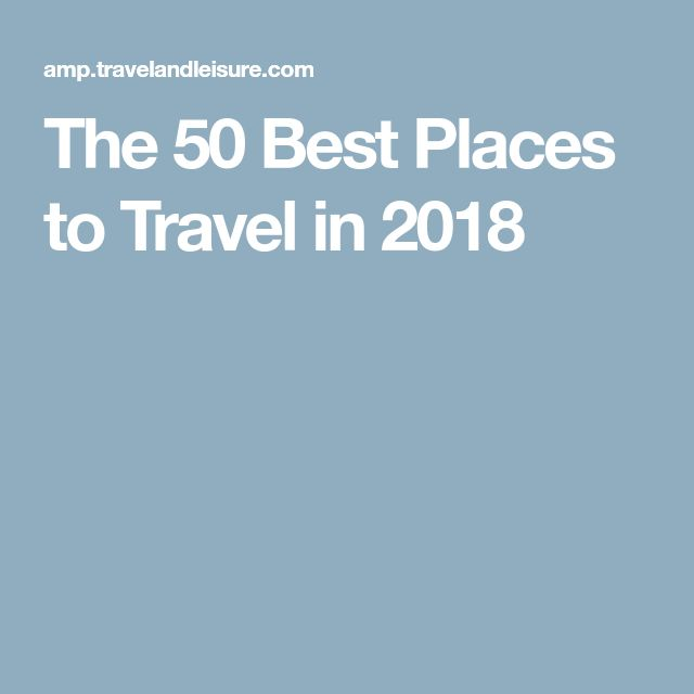 The 50 Best Places to Travel in 2018