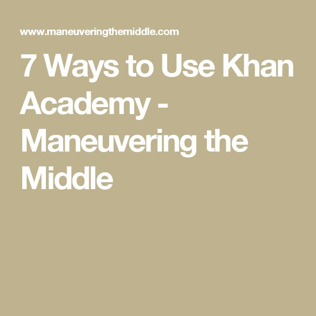 7 Ways to Use Khan Academy - Maneuvering the Middle