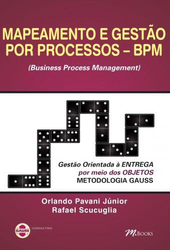 MAPEAMENTO E GESTAO POR PROCESSOS BPM - M BOOKS   BUSINESS PROCESS MANAGEMENT    ORLANDO PAVANI JUNIOR, RAFAEL SCUCUGLIA
