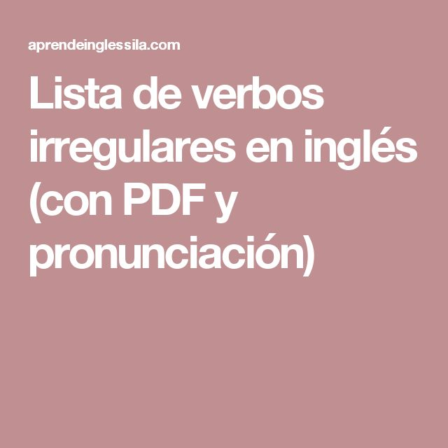 Best 25 lista verbos irregulares ideas on pinterest for Pronunciacion en ingles