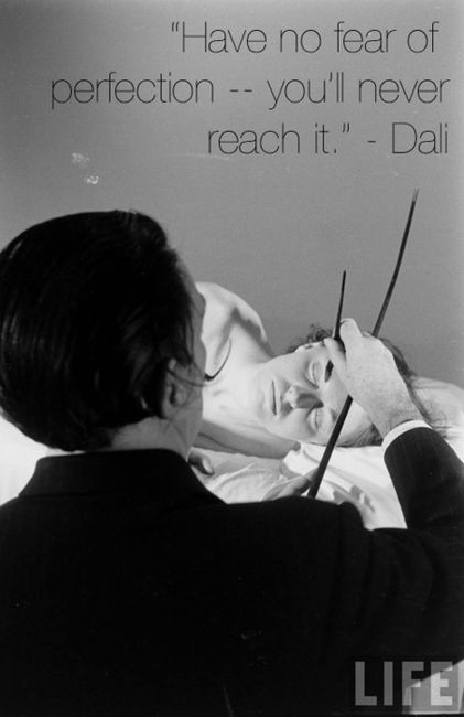 Have no fear of perfection. You'll never reach it - Salvador Dali