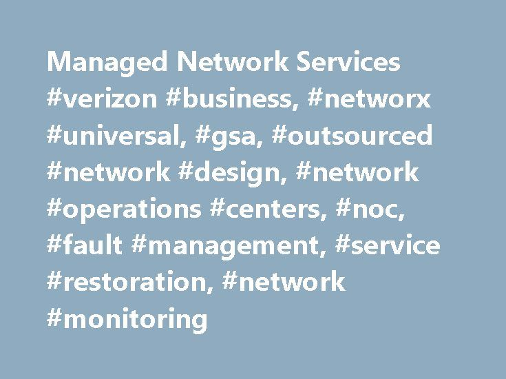 Managed Network Services #verizon #business, #networx #universal, #gsa, #outsourced #network #design, #network #operations #centers, #noc, #fault #management, #service #restoration, #network #monitoring http://ireland.remmont.com/managed-network-services-verizon-business-networx-universal-gsa-outsourced-network-design-network-operations-centers-noc-fault-management-service-restoration-network-monitori/  # Managed Network Services Overview Managed Network Services (MNS) provide customers with…