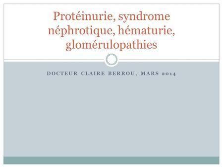 Protéinurie, syndrome néphrotique, hématurie, glomérulopathies