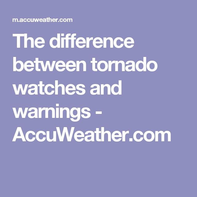 The difference between tornado watches and warnings - AccuWeather.com