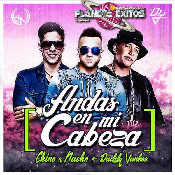 Chino & Nacho Ft. Daddy Yankee - Andas En Mi Cabeza (Prod. By Chris Jeday, Jumbo EQPS & Master Celis)