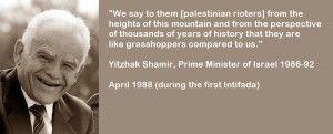Quote Yitzhak Shamir : Palastinians are grasshoppers Zitat Jitzhak Schamir: Palästinenser sind wie Heuschrecken