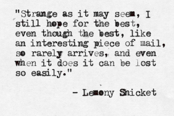 Lemony Snicket you eloquent genius. I love this movie so much!! I made my sister go see it with me on my 18th birthday!!:)