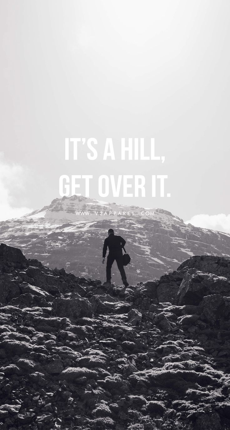 It's a hill, get over it.   Head over to www.V3Apparel.com/MadeToMotivate to download this wallpaper and many more for motivation on the go! / Fitness Motivation / Workout Quotes / Gym Inspiration / Motivational Quotes / Motivation