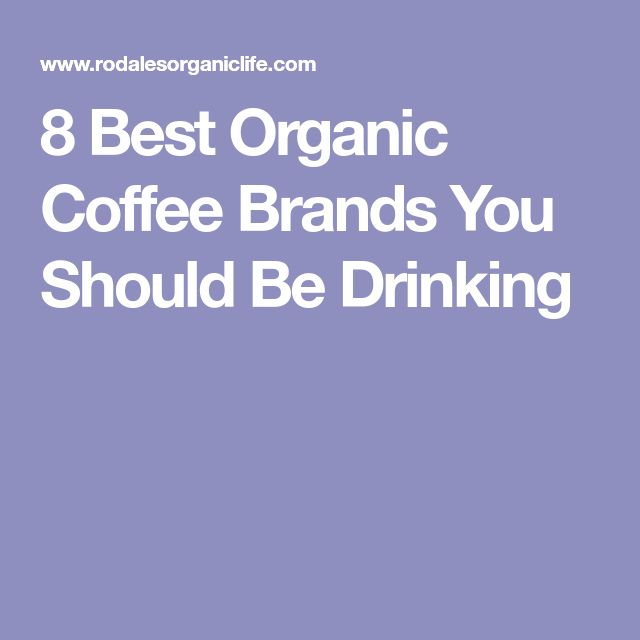 8 Best Organic Coffee Brands You Should Be Drinking
