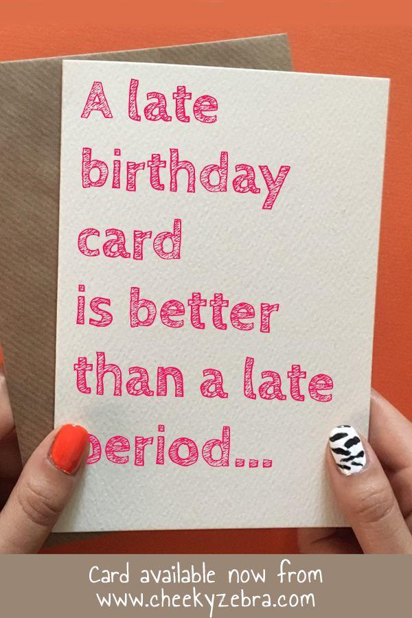 Late Period Belated Birthday Card Birthday Cards Late Birthday