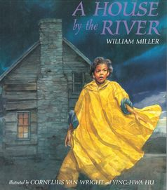(Lee & Low) The award-winning team of William Miller, Cornelius Van Wright, and Ying-Hwa Hu present one of their most powerful works yet. A HOUSE BY THE RIVER is an unforgettable story of love, courage, and the true meaning of home.