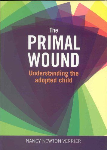 The Primal Wound: Understanding the Adopted Child (1993), by Nancy Newton Verrier