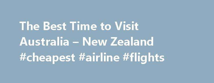 The Best Time to Visit Australia – New Zealand #cheapest #airline #flights http://travel.remmont.com/the-best-time-to-visit-australia-new-zealand-cheapest-airline-flights/  #travel to australia # The Best Time to Visit Australia New Zealand The Koala is n