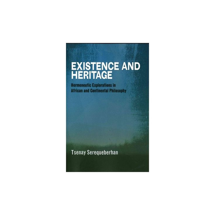 Existence and Heritage : Hermeneutic Explorations in African and Continental Philosophy (Reprint)