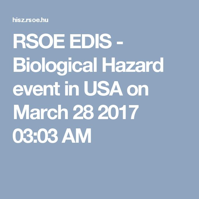 RSOE EDIS - Biological Hazard event in USA on March 28 2017 03:03 AM
