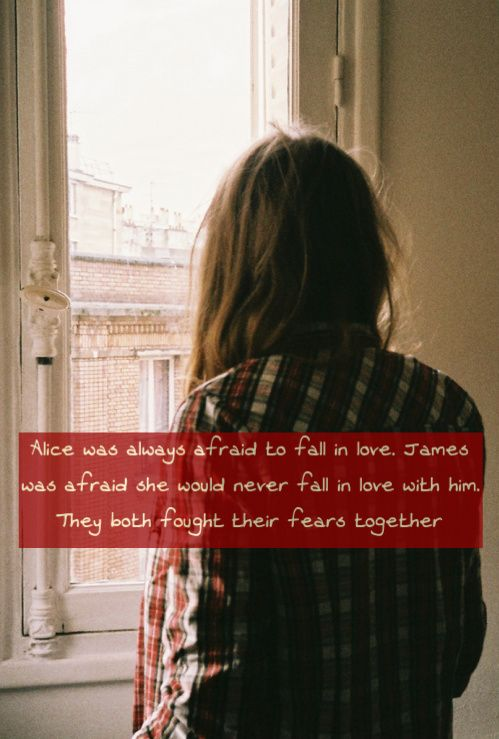 Alice was always afraid to fall in love. James was afraid she would never fall in love with him. They both fought their fears together For everyone that is requesting JamesxAlice