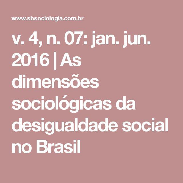 v. 4, n. 07: jan. jun. 2016 | As dimensões sociológicas da desigualdade social no Brasil