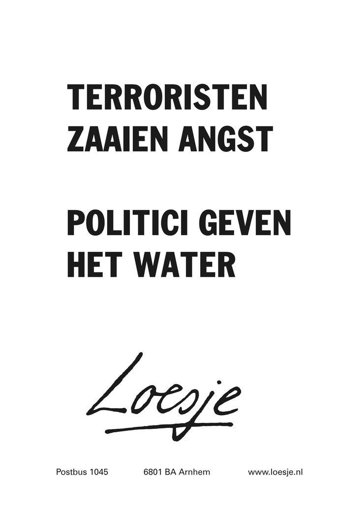 terroristen zaaien angst politici geven het water - Loesje