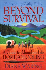 Beyond Survival: A Guide to Abundant-Life Homeschooling  -              By: Diana Waring  Another great one for the homeschool collection.  Encouraging, great for newbies.
