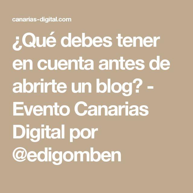 ¿Qué debes tener en cuenta antes de abrirte un blog? - Evento Canarias Digital  por @edigomben