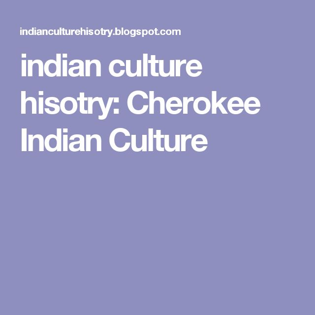 indian culture hisotry: Cherokee Indian Culture