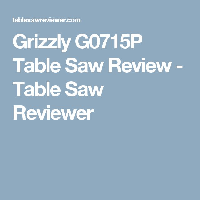 Grizzly G0715P Table Saw Review - Table Saw Reviewer