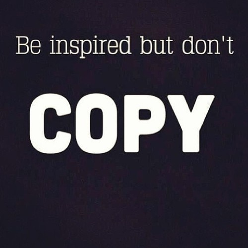 Be inspired but don't COPY .. Even my pictures ? Oh come on lol