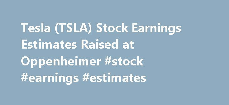 "Tesla (TSLA) Stock Earnings Estimates Raised at Oppenheimer #stock #earnings #estimates http://earnings.remmont.com/tesla-tsla-stock-earnings-estimates-raised-at-oppenheimer-stock-earnings-estimates-3/  #stock earnings estimates # Tesla (TSLA) Stock Earnings Estimates Raised at Oppenheimer NEW YORK (TheStreet ) — Tesla Motors' (TSLA ) current year earnings estimates were raised to 91 cents from 61 cents with a ""perform"" rating at Oppenheimer this morning, despite their 2016 second quarter…"