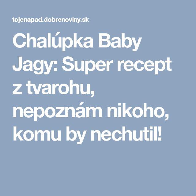 Chalúpka Baby Jagy: Super recept z tvarohu, nepoznám nikoho, komu by nechutil!