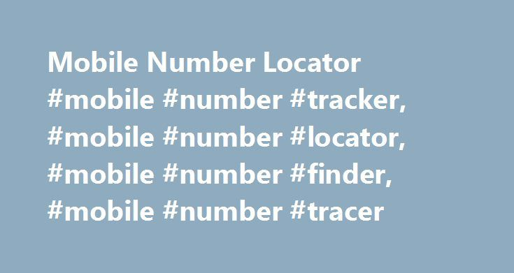 Mobile Number Locator #mobile #number #tracker, #mobile #number #locator, #mobile #number #finder, #mobile #number #tracer http://pennsylvania.remmont.com/mobile-number-locator-mobile-number-tracker-mobile-number-locator-mobile-number-finder-mobile-number-tracer/  # Mobile Number Locator Internet4mobile.com is an online telephone directory containing the complete database of mobile number codes STD codes of 'India '. Mobile Number Locator traces the mobile numbers (of India only) with state…