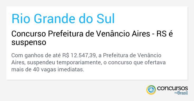 Concurso Prefeitura de Venâncio Aires - RS é suspenso - https://anoticiadodia.com/concurso-prefeitura-de-venancio-aires-rs-e-suspenso/