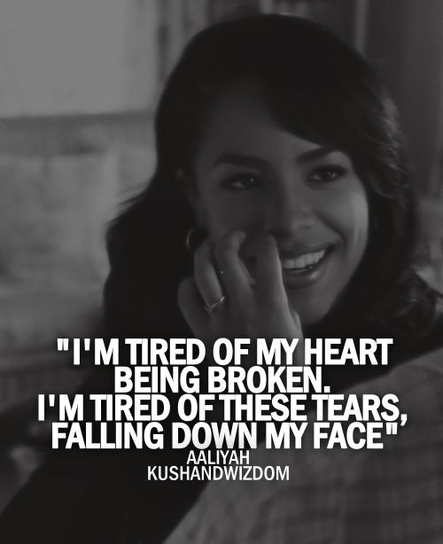 I'm tired of my heart being broken. I'm tired of these tears, falling... | Aaliyah Picture Quotes | Quoteswave